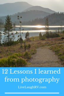 12 life lessons, things I learned from photography, what my camera has taught me, life through the lens, through the lens
